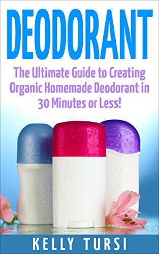 Free Kindle Book : Deodorant: The Ultimate Guide to Creating Organic Homemade Deodorant in 30 Minutes or Less! (Deodorant - Homemade Deodorant - Organic Deodorant - Deodorant Recipes - Deodorant Making)