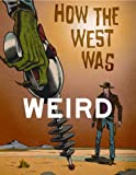 img - for How the West Was Weird book / textbook / text book