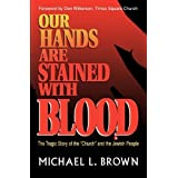 Our Hands are Stained with Blood: The Tragic Story of the Church and the Jewish Peopleby Michael L. Brown