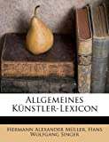 img - for Allgemeines Kunstler-Lexicon (German Edition) book / textbook / text book