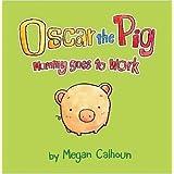 Oscar the Pig: Mommy Goes to Work ~ Megan Calhoun