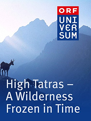 High Tatras - A Wilderness Frozen in Time