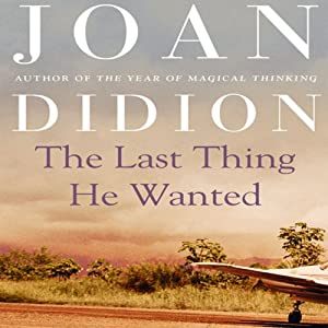 The Last Thing He Wanted | [Joan Didion]