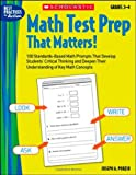 Math Test Prep That Matters! Grades 3-4: 100 Standards-Based Math Prompts That Develop Students' Critical Thinking and Deepen Their Understanding of Key Math Concepts