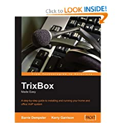 TrixBox Made Easy: A step-by-step guide to installing and running your home and office VoIP system