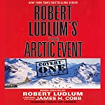 Robert Ludlum's The Arctic Event: Covert-One Series (       UNABRIDGED) by James H. Cobb Narrated by Jeff Woodman