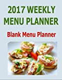 img - for 2017 Weekly Menu Planner: Organize all of your menu planning including Breakfast, Lunch and Dinner. Don't guess what's for the next meal. Fill in your ... weekly grocery shopping list in 2017. book / textbook / text book