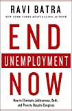 img - for End Unemployment Now: How to Eliminate Joblessness, Debt, and Poverty Despite Congress book / textbook / text book