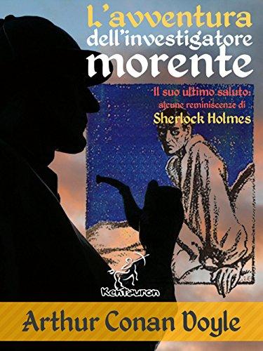 L'avventura dell'investigatore morente (Nuova edizione illustrata con i disegni originali di Walter Paget e Frederic Dorr Steele)