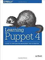 Learning Puppet 4: A Guide to Configuration Management and Automation Front Cover