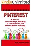 Pinterest: A Book on Savvy Strategic Marketing of Your Business and How to Build a Following: Updated July 2015 (Home Based Business)