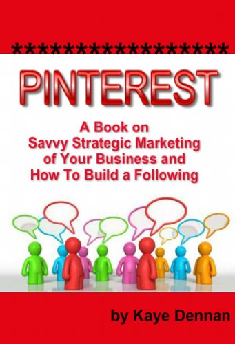 Pinterest: A Book on Savvy Strategic Marketing of Your Business and How to Build a Following (Home Based Business)
