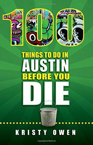 100 Things to Do in Austin Before You Die (100 Things to Do In... Before You Die)