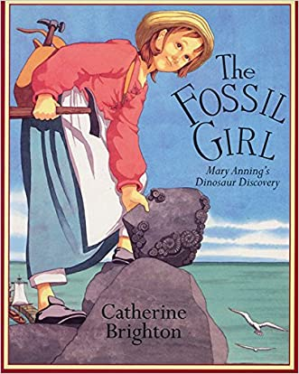 The Fossil Girl: Mary Anning's Dinosaur Discovery written by Catherine Brighton