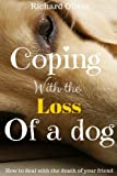 Coping With The Loss Of A Dog: How To Deal With The Death Of Your Friend