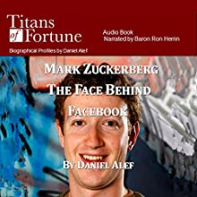 Mark Zuckerberg: The Face Behind Facebook (       UNABRIDGED) by Daniel Alef Narrated by Baron Ron Herron