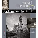 Black and White: The Definitive Guide for Serious Digital Photographers (Digital Photography Expert)by Michael Freeman