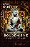 echange, troc Léon de Milloué - Le bouddhisme dans le monde: Origine - dogmes - histoire. Avec une préface par Paul Regnaud