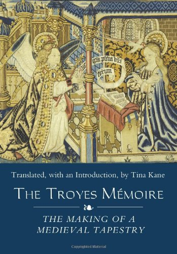 The Troyes Mémoire: The Making of a Medieval Tapestry (Medieval and Renaissance Clothing and Textiles)
