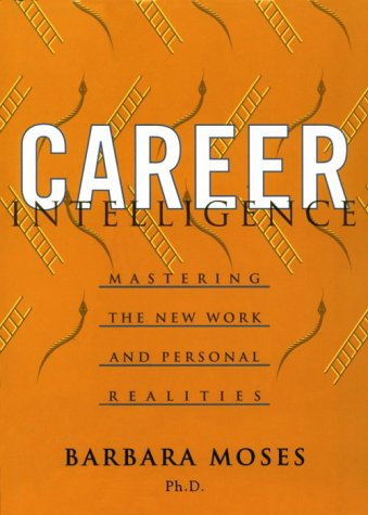 Career Intelligence: Mastering the New Work and Personal Realities, Moses, Barbara
