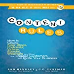 Content Rules: How to Create Killer Blogs, Podcasts, Videos, Ebooks, Webinars (and More) That Engage Customers and Ignite Your Business (New Rules Social Media Series) | Ann Handley,C. C. Chapman