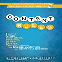 Content Rules: How to Create Killer Blogs, Podcasts, Videos, Ebooks, Webinars (and More) That Engage Customers and Ignite Your Business (New Rules Social Media Series) (       UNABRIDGED) by Ann Handley, C. C. Chapman Narrated by Ann Handley, C. C. Chapman