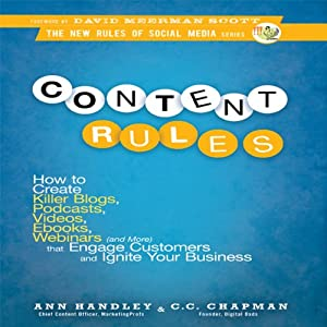 Content Rules: How to Create Killer Blogs, Podcasts, Videos, Ebooks, Webinars (and More) That Engage Customers and Ignite Your Business (New Rules Social Media Series) | [Ann Handley, C. C. Chapman]