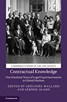Contractual Knowledge: One Hundred Years Of Legal Experimentation In Global Markets (cambridge Studies In Law And Society) From Cambridge University Press