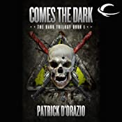 Comes the Dark: Book One of the Dark Trilogy | [Patrick D' Orazio]