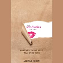The Sex Diaries Project: What We're Saying about What We're Doing (       UNABRIDGED) by Arianne Cohen Narrated by Emily Zeller, Jeff Woodman, Julia Gibson