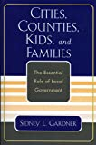 Cities, Counties, Kids, and Families: The Essential Role of Local Government