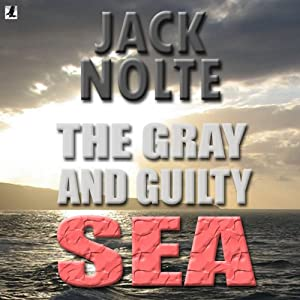 The Gray and Guilty Sea: A Garrison Gage Mystery | [Jack Nolte]