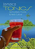 Jamaica Tonics, Aphrodisiac Foods, and Herb Culture: Tonic and Herbal Recipes from Jamaica