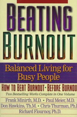 Beating Burnout : Balanced Living for Busy People : How to Beat Burnout, Before Burnout, Frank B. Minirth, Paul Meier, Don Hawkins, Rich Flournoy