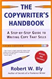 The Copywriter's Handbook, Third Edition: A Step-By-Step Guide To Writing Copy That Sells (0805078045) by Robert W. Bly