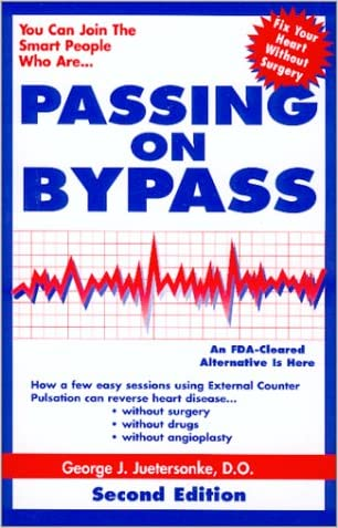 Passing on Bypass Using External CounterPulsation : An FDA Cleared Alternative to Treat Heart Disease Without Surgery, Drugs or Angioplasty. SECOND EDITION