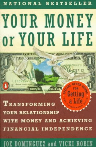 Your Money or Your Life: Transforming Your Relationship With Money and Achieving Financial Independence, JOE DOMINGUEZ, VICKI ROBIN