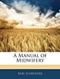 A Manual of Midwifery (1142140873) by Schroeder, Karl