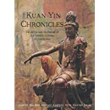 The Kuan Yin Chronicles: The Myths and Prophecies of the Chinese Goddess of Compassionby Martin Palmer