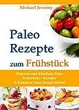 Paleo Rezepte zum Fr�hst�ck Einfache und K�stliche Paleo Fr�hst�cks- Rezepte (Ultimative Paleo Rezept Reihe)