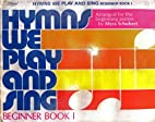 Hymns We Play and Sing: Beginner Book 1 by…