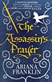 Ariana Franklin The Assassin's Prayer: Mistress of the Art of Death, Adelia Aguilar series 4
