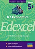 A2 Economics Edexcel: Unit 5B: Economic Development (Student Unit Guides) Rachel Cole