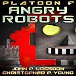 Angry Robots: Platoon F, Book 2 | John P. Logsdon,Christopher P. Young