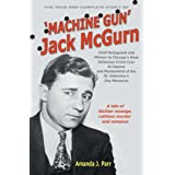 The True and Complete Story of Machine Gun Jack McGurn: Chief Bodyguard and Hit Man to Chicago's Most Infamous Crime Czar Al Capone and Mastermind of the St. Valentines Day Massacreby Amanda J. Parr