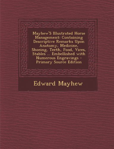 Mayhew's Illustrated Horse Management: Containing Descriptive Remarks Upon Anatomy, Medicine, Shoeing, Teeth, Food, Vices, Stables ... Embellished Wit