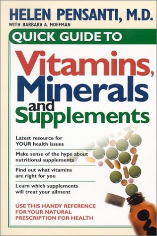 Quick Guide To Vitamins, Minerals, And Supplements: Use This Handy Reference For Your Natural Prescription For Health