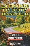 echange, troc Sélection du Reader's Digest (France) - La France des routes tranquilles, 300 itinéraires