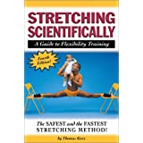 Stretching Scientifically: A Guide to Flexibility Trainingby Tom Kurz