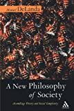 A New Philosophy of Society: Assemblage Theory and Social Complexity (0826491693) by DeLanda, Manuel